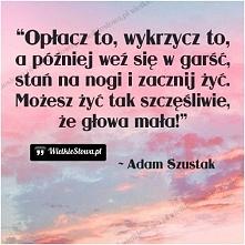 ...zacznij żyć ...