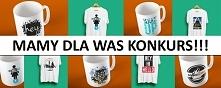 Uwaga - KONKURS !! :) Wygraj koszulkę i kubek z własnym projektem nadruku !! ...