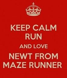 Keep calm run and love newt from maze runner.