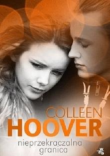 Nieprzekraczalna granica Colleen Hoover  Kolejna, po Pułapka uczuć, część trylogii opowiadającej o miłosnych perypetiach Layken Cohen i Willa Coopera.  Layken i Willa łączy więc...