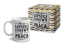 """Ceramiczny kubek z napisem """"Nie ma lepszej zabawy niż praca"""".  Kubek może poszczycić się prostym, klasycznym designem i starannym wykonaniem.   Doskonale smakować w ni..."""
