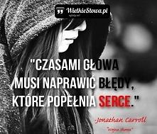 """""""Czasami głowa musi naprawić błędy, które popełnia serce."""" – Jonathan Carroll"""
