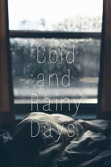 Cold and Rainy Days ..