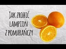 Jak Zrobić Lampion Z Pomarańczy - DIY - Zrób to sam - Sposób na wszystko