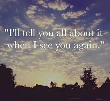 """""""Opowiem Ci o tym wszystkim, kiedy znowu sie spotkamy""""..."""
