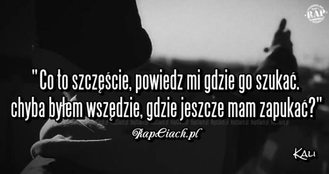 Kali Nie Tylko Ty Na Cytaty Z Rapu Zszywkapl