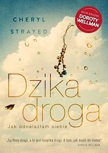 """""""Dzika droga"""" Cheryl Strayed. Autobiografia. O wędrówce przez szlak..."""