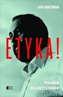 """""""Etyka!"""" to nowa książka Jana Hartmana, filozofa, profesora wykładającego na ..."""