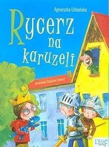 """Książka dla dzieci """"Rycerz na karuzeli"""" Agnieszki Urbańskiej zainteresowała m..."""