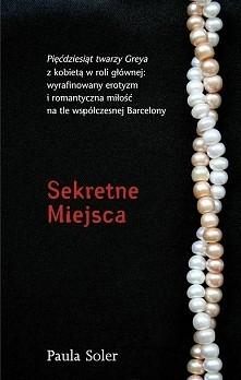 """Sekretne miejsca Paula Soler """"Pięćdziesiąt twarzy Greya"""" z kobietą w roli głównej: wyrafinowany erotyzm i romantyczna miłość na tle współczesnej Barcelony. Młody prawn..."""