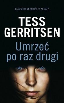 Umrzeć po raz drugi Tess Gerritsen  Gdy detektyw bostońskiego wydziału zabójs...