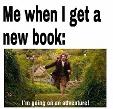 """,,Ja kiedy otrzymuję nową książkę : Wyruszam na przygodę!"""" :D"""