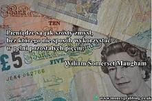 Pieniądze są jak szósty zmysł, bez którego nie sposób wykorzystać w pełni pozostałych pięciu. Wiliam Somerset Maugham