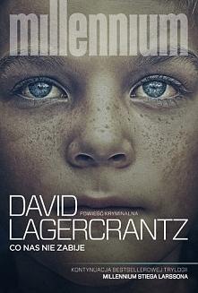 Co nas nie zabije. David Lagercrantz. Nie zachwyciłam się tą książką, chociaż...