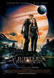 Jupiter: Intronizacja .......................  Genetycznie zmodyfikowany były łowca przybywa na Ziemię, by odnaleźć młodą dziewczynę, której przeznaczone jest niezwykłe dziedzic...