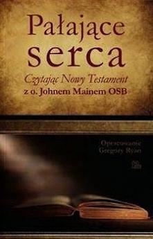 """""""Pałające serca. Czytając Nowy Testament z o. Johnem Mainem OSB"""" to książka o modlitwie chrześcijańskiej w formie… medytacji. Inspiracją do złożenia takiego dzieła przez Gregory..."""