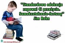 standardowa edukacja zapewni Ci przeżycie. Samokształcenie - fortunę