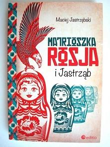 """Maciej Jastrzębski """"Matrioszka Rosja i Jastrząb"""""""