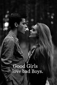 Good girls love bad boys. Me too