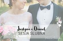Justyna i Daniel - sesja śl...