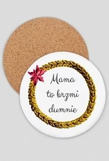 Podkładka pod kubek z napisem: Mama to brzmi dumnie
