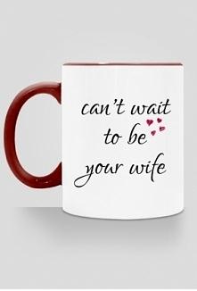 Kubek dla narzeczonej z napisem: can't wait to be your wife