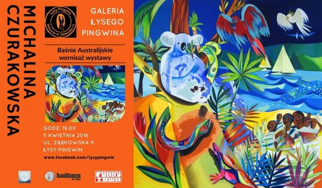 Baśnie australijskie. Łysy Pingwin, Galeria Uległa oraz artystka – Michalina Czurakowska – mają zaszczyt zaprosić na wernisaż wystawy, która przeniesie Was w krainę baśni (australijskich).