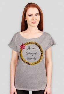 Damska koszulka z napisem: Mama to brzmi dumnie