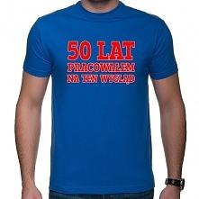 Koszulka 50 lat pracowałem ...