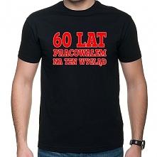 Koszulka 60 lat pracowałem ...