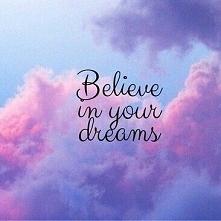 Uwierz w swoje marzenia...