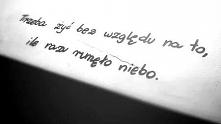 Trzeba żyć bez względu na t...