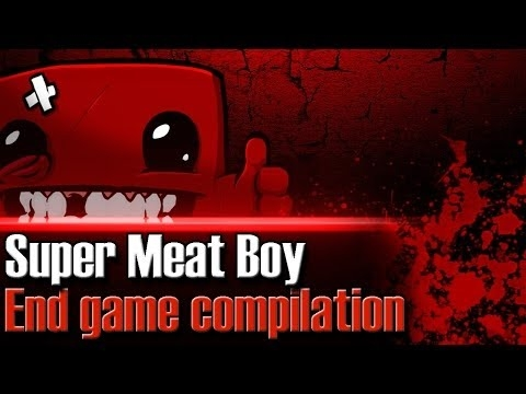 Super Meat Boy - Fail compilation || End Game ||