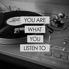 """""""Tou are what you listen to"""". Ktoś się z tym zgadza?"""