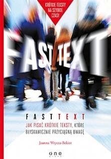 """""""Fast text"""" to świetny poradnik o pisaniu w dzisiejszych czasach - pigułka wiedzy na temat pisania internetowego i nie tylko. Na okładce rzuca się w oczy podtytuł """"Krótkie ..."""