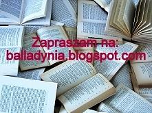 Gorąco polecam mojego nowo powstałego bloga balladynia.blogspot.com
