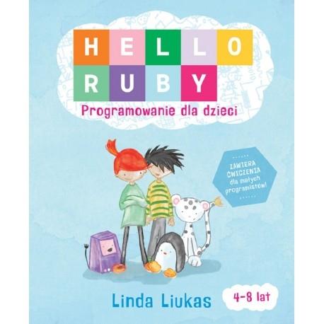 Witajcie,   Wyjątkowa Książka Hello Ruby Programowanie dla Dzieci od 4-8 lat, która poprzez zabawę wprowadza do fascynującego świata technologii.   Książka składa się z dwóch części: pięknie ilustrowanego opowiadania o przygodach Ruby i jej przyjaciół oraz zestawu ćwiczeń  Wydawnictwo - Sierra Madre  Sprawdźcie sami:)