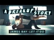 James Bay - Let It Go - Dance | A Breakup Story #DanceOnJamesBay