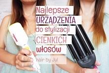 3 najlepsze urządzenia do stylizacji cienkich włosów- zobacz jak dodać swoim włosom objętości!