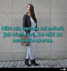 Nikt nie będzie mi mówił, jak mam żyć, bo nikt za mnie nie umrze. ❤