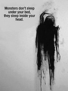 monsters don't sleep under your bed, they sleep inside your head...