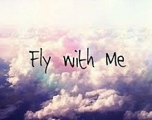 Fly witth me...