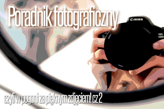 Poradnik fotograficzny dla każdego, czyli w pogoni za pięknym zdjęciem. Masa praktycznych wskazówek i porad. Zapraszam!