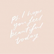 You feel beautiful today