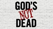 God's not dead, he&#03...