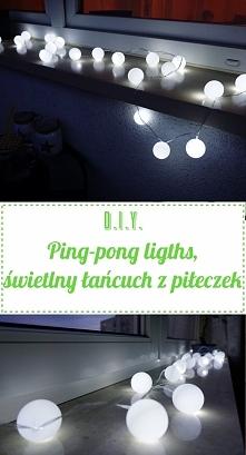 DIY Jak zrobić piękny i efektowny łańcuch świetlny z piłeczek ping-pongowych