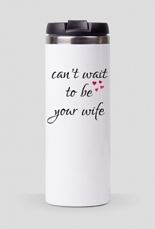 can't wait to be your wife