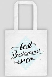 """torba dla świadkowej i druhen """"best bridesmaid ever"""""""