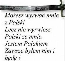 Pochodzę z POLSKI jestem POLKĄ i pomimo tych wszystkich złych rzeczy które dz...