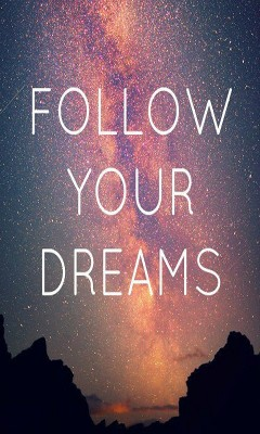 Follow your dreams ^-^